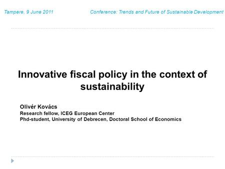 Innovative fiscal policy in the context of sustainability Olivér Kovács Research fellow, ICEG European Center Phd-student, University of Debrecen, Doctoral.