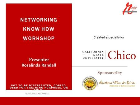 NETWORKING KNOW HOW WORKSHOP NOT TO BE DISTRIBUTED, COPIED, USED FOR TRAINING PURPOSES, OR SOLD. © 2015, ROSALINDA RANDALL Presenter Rosalinda Randall.