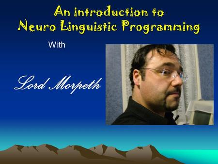 An introduction to Neuro Linguistic Programming With Lord Morpeth.