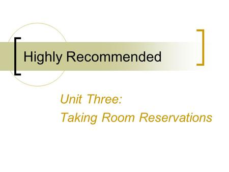 Highly Recommended Unit Three: Taking Room Reservations.