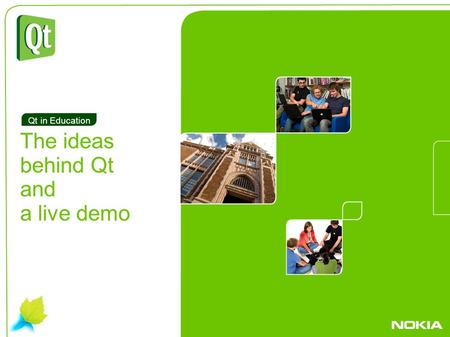 . The ideas behind Qt and a live demo Qt in Education.