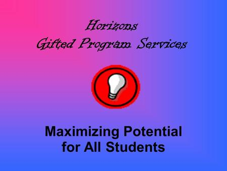 Horizons Gifted Program Services Maximizing Potential for All Students.