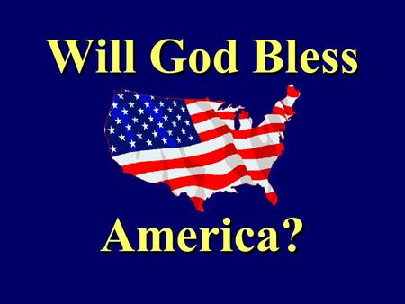 Will God Bless America?. Habakkuk 1:1-4 1 The burden which Habakkuk the prophet did see. 2 O Jehovah, how long shall I cry, and thou wilt not hear? I.