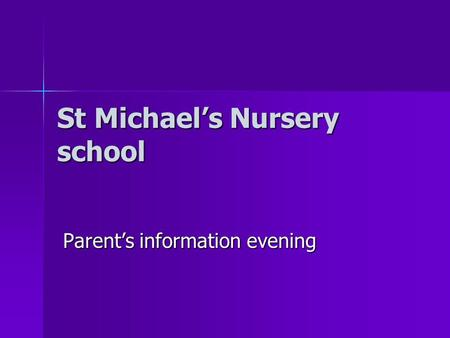 St Michael's Nursery school Parent's information evening.