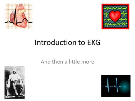 Introduction to EKG And then a little more. To get an accurate EKG, leads must be properly applied: I: RA(-) to LA(+) II RA(-) to LL(+) III:LA(-) to LL(+)
