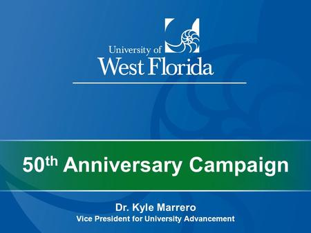 Dr. Kyle Marrero Vice President for University Advancement 50 th Anniversary Campaign.