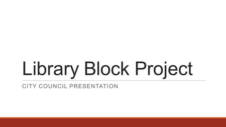 "Library Block Project CITY COUNCIL PRESENTATION. Community Vision ""Downtown Platteville is a vibrant place and the cultural heart and identity of the."