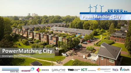 DNV GL © 2014 Groningen, The Netherlands PowerMatching City.
