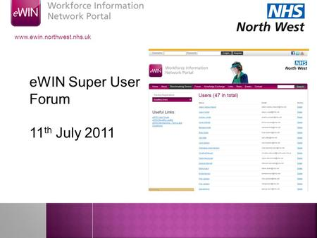 Super User Forum 11 th July 2011 www.ewin.northwest.nhs.uk eWIN Super User Forum 11 th July 2011.
