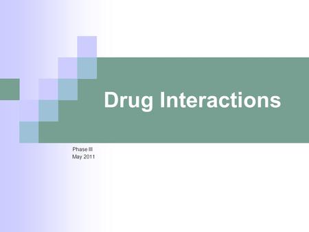 Drug Interactions Phase III May 2011. Drug Interactions If two drugs when given together change the effects of each other it is called Drug Interaction.