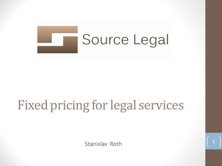 Fixed pricing for legal services 1 Stanislav Roth.