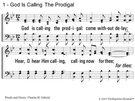 1. God is calling the prodigal: come without delay; Hear, O hear Him calling, calling now for thee; Though you've wandered so far from His presence, come.
