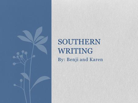 By: Benji and Karen SOUTHERN WRITING. Describes Southern way of Life Describes Southern way of Life Uses Southern Dialect Uses Southern Dialect Diversity.