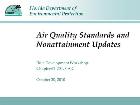 Florida Department of Environmental Protection Air Quality Standards and Nonattainment Updates Rule Development Workshop Chapter 62-204, F.A.C. October.