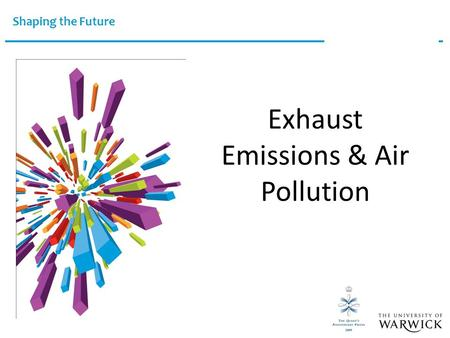 Shaping the Future Exhaust Emissions & Air Pollution.