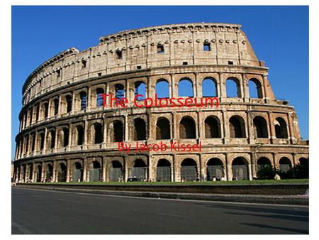 The Colosseum By Jacob Kissel. When was the colosseum built? The colosseum' construction s started in 70 AD and was completed in in 80 AD.