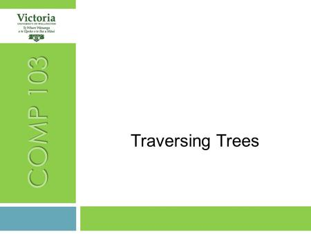 COMP 103 Traversing Trees. 2 RECAP-TODAY RECAP  Building and Traversing Trees TODAY  Traversing Trees  Chapter 16, especially 16.2.