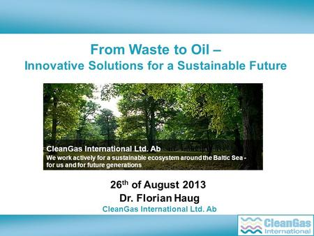 From Waste to Oil – Innovative Solutions for a Sustainable Future CleanGas International Ltd. Ab We work actively for a sustainable ecosystem around the.
