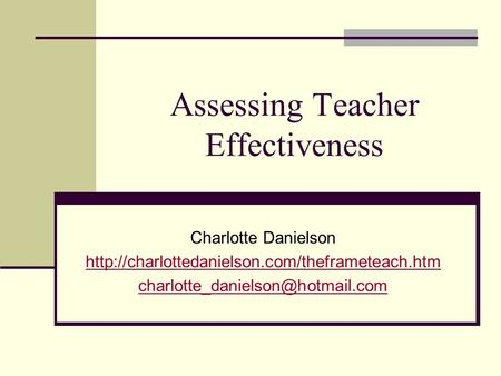 Assessing Teacher Effectiveness Charlotte Danielson