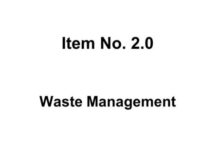 Item No. 2.0 Waste Management. Hazardous Waste Management Issues and Strategies Annual Generation 6.2 Million Tonnes (Mt)* Landfillable= 2.7 Mt Incinerable=