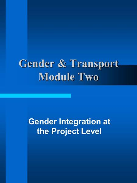 Gender & Transport Module Two Gender Integration at the Project Level.