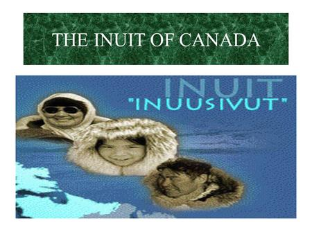 THE INUIT OF CANADA Where do the Inuit Live? Expert Group #1 Jack Travis A.J.