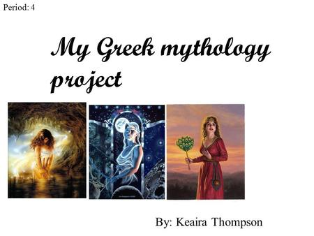 My Greek mythology project By: Keaira Thompson Period: 4.