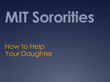 MIT Sororities How to Help Your Daughter. What is the Panhellenic Association?  Governing body over MIT's six sororities  The largest women's organization.