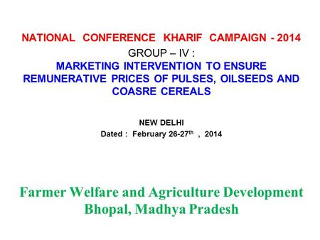 NATIONAL CONFERENCE KHARIF CAMPAIGN - 2014 GROUP – IV : MARKETING INTERVENTION TO ENSURE REMUNERATIVE PRICES OF PULSES, OILSEEDS AND COASRE CEREALS NEW.