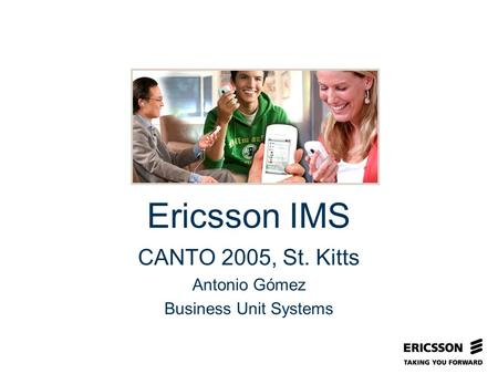 Slide title In CAPITALS 50 pt Slide subtitle 32 pt Ericsson IMS CANTO 2005, St. Kitts Antonio Gómez Business Unit Systems.