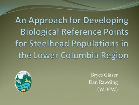 Bryce Glaser Dan Rawding (WDFW). Biological Reference Points (BRP) ≠ Escapement Goals BRP are quantitative Spawners at Maximum Sustainable Yield (MSY)