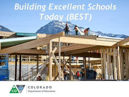 Building Excellent Schools Today (BEST). Division of Capital Construction Scott Newell Director, Division of Capital Construction