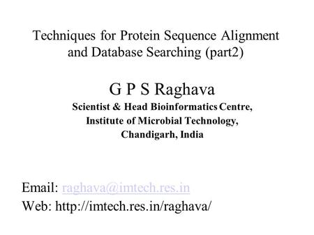 Techniques for Protein Sequence Alignment and Database Searching (part2) G P S Raghava Scientist & Head Bioinformatics Centre, Institute of Microbial Technology,