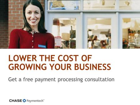 LOWER THE COST OF GROWING YOUR BUSINESS Get a free payment processing consultation.