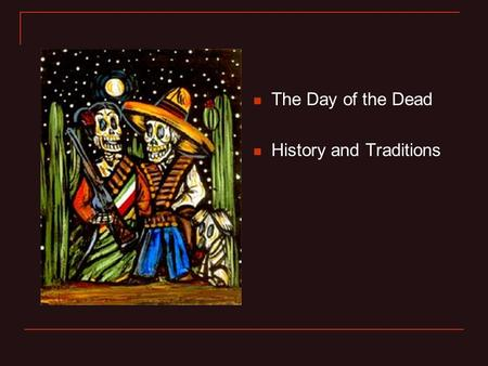 The Day of the Dead History and Traditions.