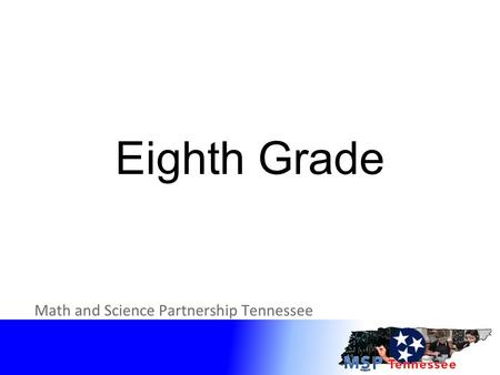 Eighth Grade. Clear Target Increase content knowledge for identified standards in Grade 8 within Tennessee's State Standards for Mathematics.
