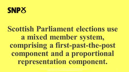 Scottish Parliament elections use a mixed member system, comprising a first-past-the-post component and a proportional representation component. AUTHORED.