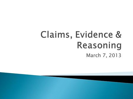 March 7, 2013.  School  Courses taught  Interest in this topic  A time when you defended a claim with evidence and reasoning.