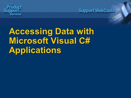 Accessing Data with Microsoft Visual C# Applications.