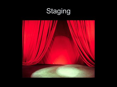 Staging. A definition… Staging is the position of the acting area in relation to the audience. The Acting area is the part of the available space occupied.