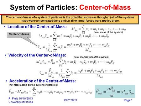 R. Field 10/10/2013 University of Florida PHY 2053Page 1 Center-of-Mass System of Particles: Center-of-Mass Acceleration of the Center-of-Mass: Location.