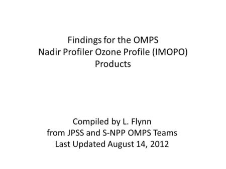 Findings for the OMPS Nadir Profiler Ozone Profile (IMOPO) Products Compiled by L. Flynn from JPSS and S-NPP OMPS Teams Last Updated August 14, 2012.