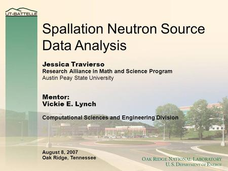 1 Spallation Neutron Source Data Analysis Jessica Travierso Research Alliance in Math and Science Program Austin Peay State University Mentor: Vickie E.