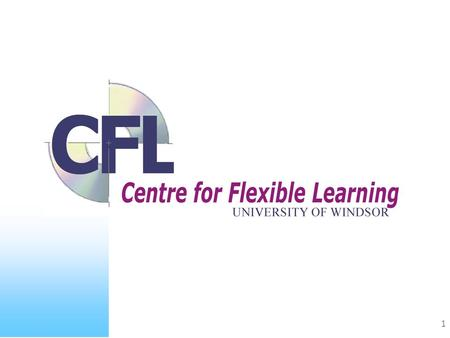1. 2 JJeanne Drouillard Acting Director Centre for Flexible Learning WWayne Tousignant Instructional Designer Centre for Flexible Learning.