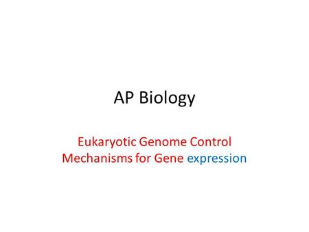AP Biology Eukaryotic Genome Control Mechanisms for Gene expression.