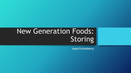 New Generation Foods: Storing Anna Fortenberry. Why is Storage important? Money Food Safety Quality Preventing theft Being Prepared.
