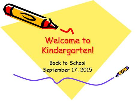 Welcome to Kindergarten! Back to School September 17, 2015.