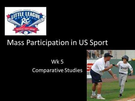 Mass Participation in US Sport Wk 5 Comparative Studies.