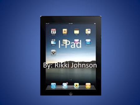 I-Pad By: Rikki Johnson. What is an I-Pad? A netbook without a keyboard. It can have apps that are useful for education, games, and real world problems.