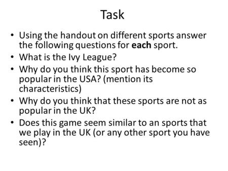 Task Using the handout on different sports answer the following questions for each sport. What is the Ivy League? Why do you think this sport has become.